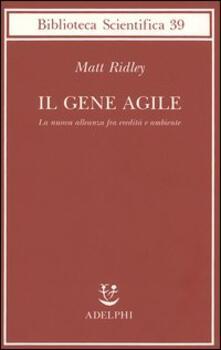 Il gene agile. La nuova alleanza fra eredità e ambiente - Matt Ridley - copertina