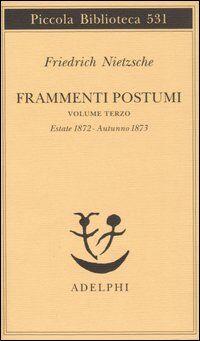 Frammenti postumi. Vol. 3: Estate 1872-Autunno 1873.