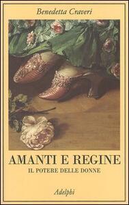 Amanti e regine. Il potere delle donne - Benedetta Craveri - copertina
