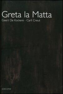 Greta la matta - Carll Cneut,Geert De Kockere - copertina