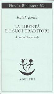 Foto Cover di La libertà e i suoi traditori, Libro di Isaiah Berlin, edito da Adelphi