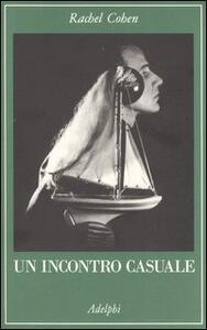 Un incontro casuale. Le vite intrecciate di scrittori e artisti americani (1854-1967) - Rachel Cohen - copertina