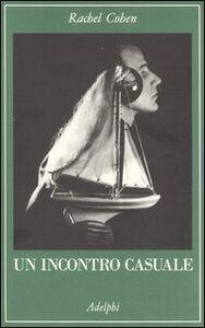 Libro Un incontro casuale. Le vite intrecciate di scrittori e artisti americani (1854-1967) Rachel Cohen