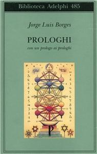 Libro Prologhi. Con un prologo ai prologhi Jorge L. Borges