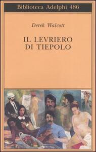 Il levriero di Tiepolo. Testo inglese a fronte - Derek Walcott - copertina