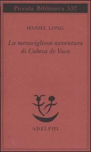 La meravigliosa avventura di Cabeza de Vaca - Haniel Long - copertina