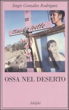 Ossa nel deserto - Sergio González Rodríguez - copertina