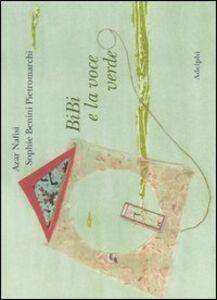 Libro Bibi e la voce verde Azar Nafisi , Sophie Benini Pietromarchi