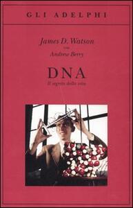 DNA. Il segreto della vita - James D. Watson,Andrew Berry - copertina