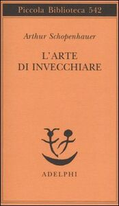 Libro L' arte di invecchiare ovvero Senilia Arthur Schopenhauer