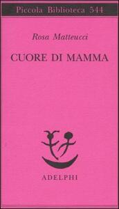 Cuore di mamma - Rosa Matteucci - copertina