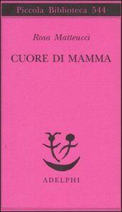 Libro Cuore di mamma Rosa Matteucci