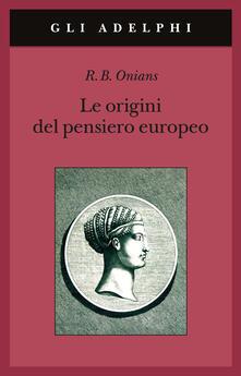 Le origini del pensiero europeo. Intorno al corpo, la mente, lanima, il mondo, il tempo e il destino.pdf
