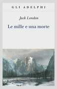Libro Le mille e una morte Jack London