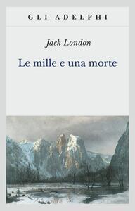Le mille e una morte - Jack London - copertina