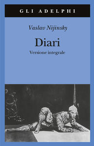 Diari. Versione integrale - Vaslav Nijinsky - copertina