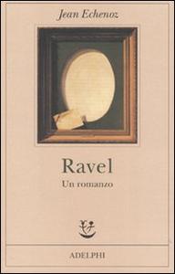 Libro Ravel. Un romanzo Jean Echenoz