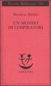 Foto Cover di Un mondo di cospiratori, Libro di Mordecai Richler, edito da Adelphi