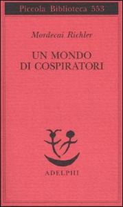 Libro Un mondo di cospiratori Mordecai Richler