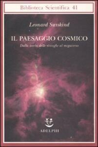 Il paesaggio cosmico. Dalla teoria delle stringhe al megaverso - Leonard Susskind - copertina
