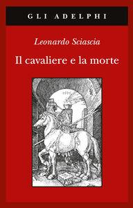 Foto Cover di Il cavaliere e la morte, Libro di Leonardo Sciascia, edito da Adelphi