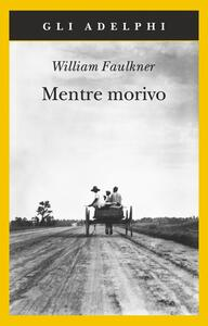 Mentre morivo - William Faulkner - copertina