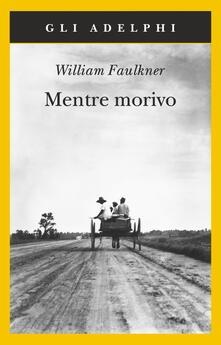 Mentre morivo - William Faulkner - copertina