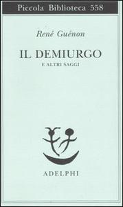 Libro Il Demiurgo e altri saggi René Guénon