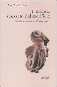 Il mondo spezzato del sacrificio. Studio sul rituale nell'India antica - Jan C. Heesterman - copertina