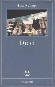 Foto Cover di Dieci, Libro di Andrej Longo, edito da Adelphi