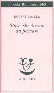 Libro Storie che danno da pensare Robert Walser