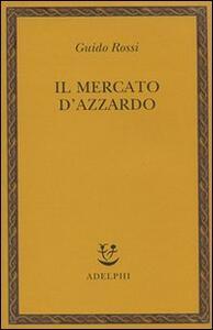 Il mercato d'azzardo - Guido Rossi - copertina