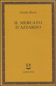 Foto Cover di Il mercato d'azzardo, Libro di Guido Rossi, edito da Adelphi