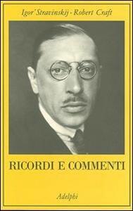 Ricordi e commenti - Igor Stravinskij,Robert Craft - copertina