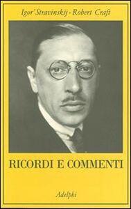 Libro Ricordi e commenti Igor Stravinskij , Robert Craft