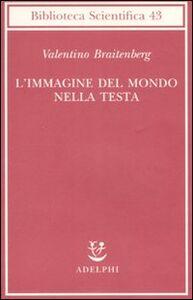 Foto Cover di L' immagine del mondo nella testa, Libro di Valentino Braitenberg, edito da Adelphi