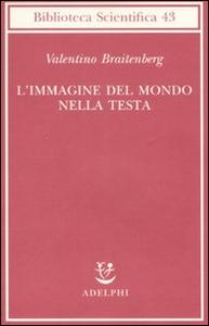 Libro L' immagine del mondo nella testa Valentino Braitenberg