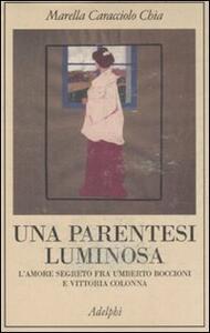 Una parentesi luminosa. L'amore segreto fra Umberto Boccioni e Vittoria Colonna - Marella Caracciolo Chia - copertina
