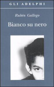 Foto Cover di Bianco su nero, Libro di Rubén Gallego, edito da Adelphi