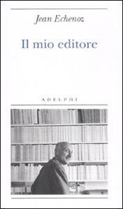 Il mio editore - Jean Echenoz - copertina