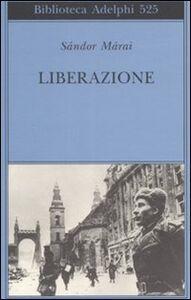 Foto Cover di Liberazione, Libro di Sándor Márai, edito da Adelphi