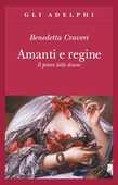 Libro Amanti e regine. Il potere delle donne Benedetta Craveri