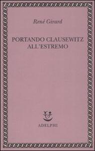 Portando Clausewitz all'estremo - René Girard - copertina
