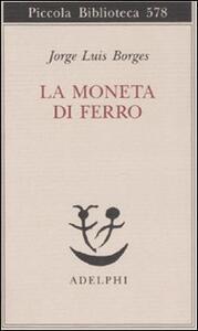 La moneta di ferro. Testo spagnolo a fronte - Jorge L. Borges - copertina
