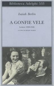 A gonfie vele. Lettere 1928-1946 - Isaiah Berlin - copertina