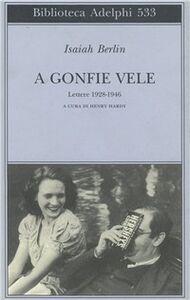 Foto Cover di A gonfie vele. Lettere 1928-1946, Libro di Isaiah Berlin, edito da Adelphi
