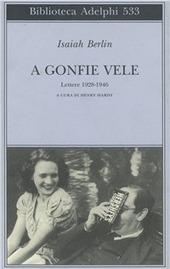 A gonfie vele. Lettere 1928-1946