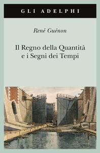 Il regno della quantità e i segni dei tempi - René Guénon - copertina