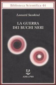 Foto Cover di La guerra dei buchi neri, Libro di Leonard Susskind, edito da Adelphi