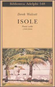Isole. Poesie scelte (1948-2004). Testo inglese a fronte - Derek Walcott - copertina